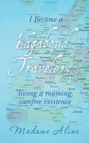 9781482650754: I Became a Vagabond Traveler,: living a roaming carefree existence