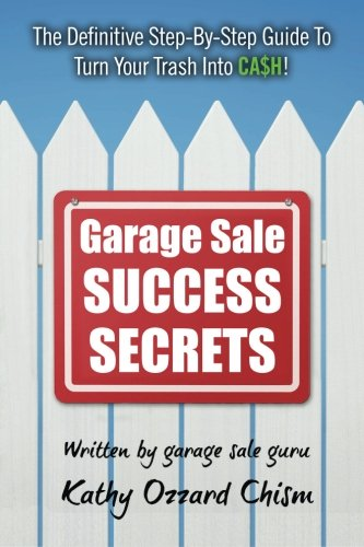 9781482651928: Garage Sale Success Secrets: The Definitive Step-By-Step Guide To Turn Your Trash Into CA$H!