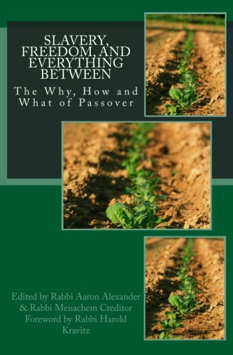 Slavery, Freedom, and Everything Between: The Why, How and What of Passover: Menachem Creditor