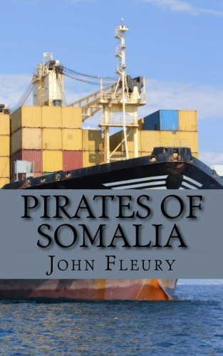 9781482654172: Pirates of Somalia: The Hijacking and Daring Rescue of MV Maersk Alabama