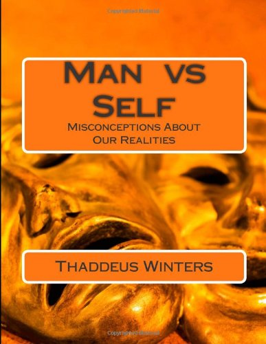 9781482654776: Man vs Self: misconceptions about our realities (unexplained peace from within) (Volume 1)