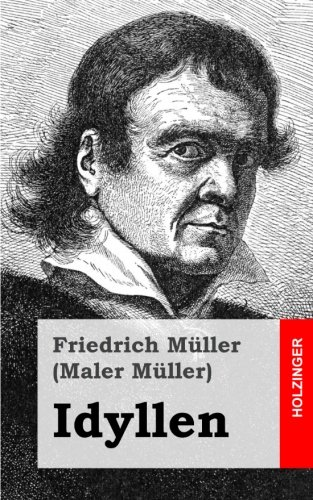 Idyllen German Edition: Friedrich Müller Maler