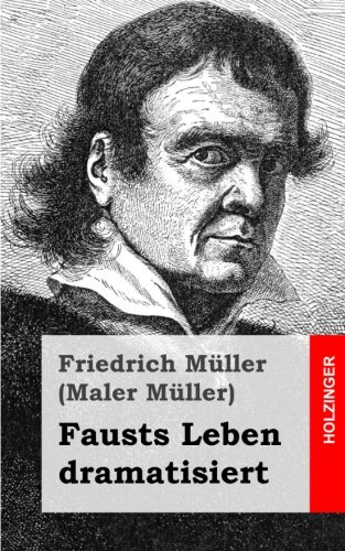 Fausts Leben dramatisiert German Edition: Friedrich Müller Maler