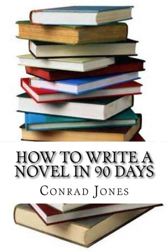 9781482656787: How to write a novel in 90 days.(A tried and tested system by a prolific author): Written by a published author who has been there and done it over a dozen times!
