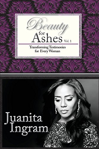 9781482656862: Beauty For Ashes: Transforming Testimonies for Every Woman Vol. 1