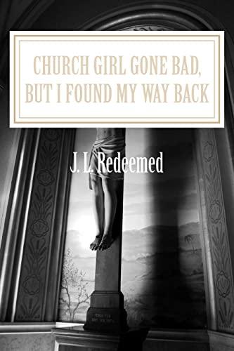 9781482658552: Church Girl Gone Bad, But I Found My Way Back