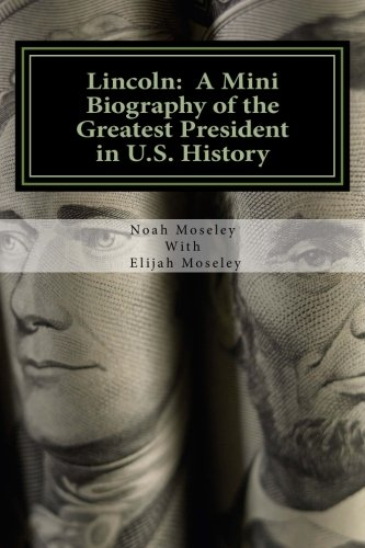 Lincoln: The Biography of the Greatest President: Moseley, Noah C.