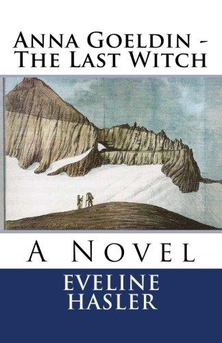 9781482659498: Anna Goeldin - The Last Witch: A Novel