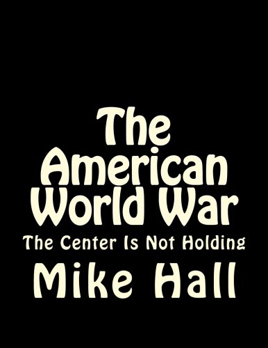 9781482659603: The American World War: The Center is Not Holding