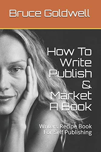 9781482660180: How To Write Publish & Market A Book: Writers Recipe Book For Self Publishing