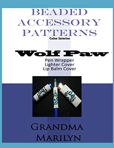 9781482661736: Beaded Accessory Patterns: Wolf Paw Pen Wrap, Lip Balm Cover, and Lighter Cover