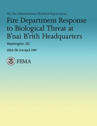 9781482661811: Fire Department Response to Biological Threat at B'nai B'rith Headquarters, Washington, DC (U.S. Fire Administration Technical Report Series 114)