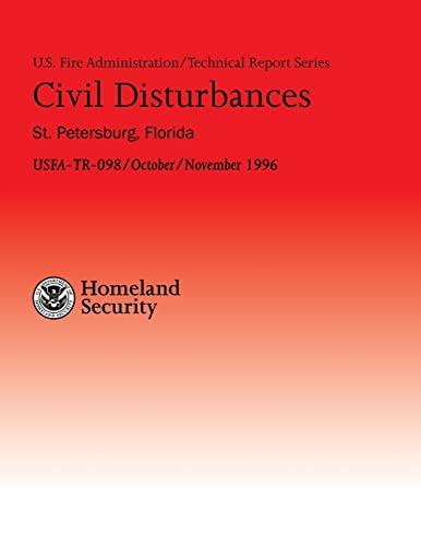 9781482661897: Civil Disturbances- St. Petersburg, Florida: Successful Fire/EMS Response to Disturbances (U.S. Fire Administration Technical Report Series 098)