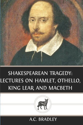 9781482664768: Shakespearean Tragedy: Lectures on Hamlet, Othello, King Lear, and Macbeth