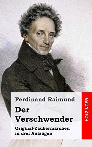 9781482665567: Der Verschwender: Original-Zaubermärchen in drei Aufzügen (German Edition)