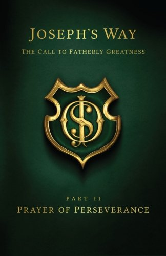 9781482665758: Joseph's Way: The Call to Fatherly Greatness: Part II: Prayer of Perseverance