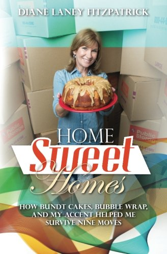 Home Sweet Homes: How Bundt Cakes, Bubble Wrap, and My Accent Helped Me Survive Nine Moves: Diane ...