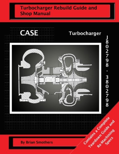 9781482668247: CASE Turbocharger J802798/3802798:: Turbo Rebuild Guide and Shop Manual
