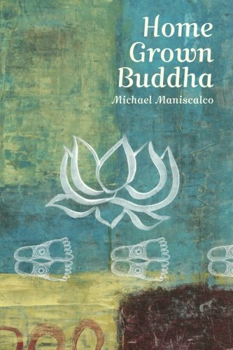 9781482676099: Home Grown Buddha: Getting at the Roots of Addiction
