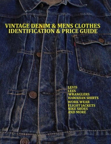 9781482677850: Vintage Denim & mens clothes identification and price guide: Levis, Lee, Wranglers, Hawaiian shirts, Work wear, Flight jackets,Nike shoes, and More