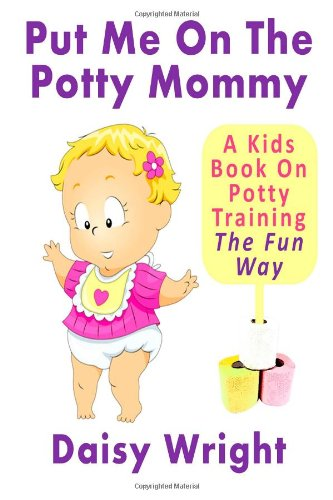 9781482678086: Put Me On The Potty Mommy - A Kids Book On Potty Training The Fun Way