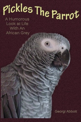 9781482678123: Pickles The Parrot: A Humorous Look At Life With An African Grey