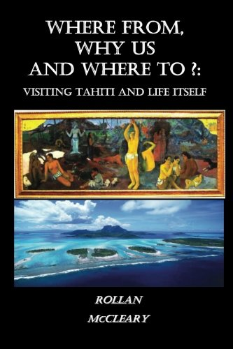9781482679588: Where From, Why Us, Where To?: Visiting Tahiti and Life Itself