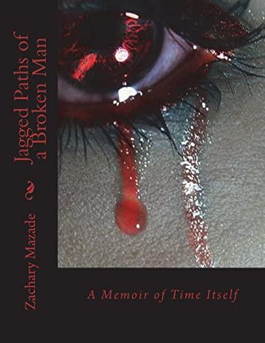 9781482682908: Jagged Paths of a Broken Man: A Memoir of Time Itself