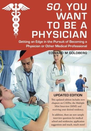9781482684469: So, You Want to Be a Physician: Getting an Edge in the Pursuit of Becoming a Physician or Other Medical Professional