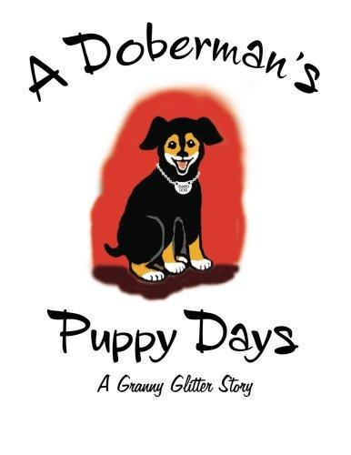 9781482685442: A Doberman's Puppy Days A Granny Glitter Story (Granny Glitter Stories)
