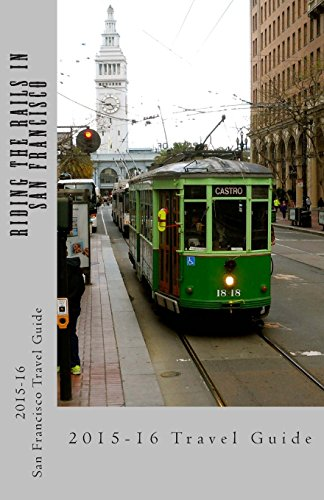 9781482686227: Riding the Rails in San Francisco: An Eco-Friendly Travel Guide using only the San Francisco Bay Area's Public Transportation System