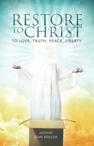9781482686777: Restore To Christ: To Love, Truth, Peace, and Liberty (Restore to Christ Series) (Volume 1)