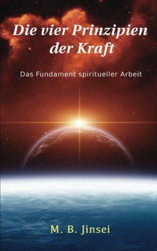 9781482688436: Die vier Prinzipien der Kraft: Das Fundament spiritueller Arbeit