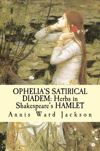 Ophelia's Satirical Diadem: Herbs in Shakespeare's HAMLET: Jackson, Annis Ward