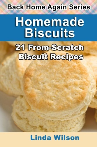 9781482691061: Homemade Biscuits: 21 From-Scratch Biscuit Recipes (Back Home Again Series)