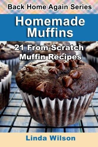 9781482692754: Homemade Muffins: 21 From-Scratch Muffin Recipes (Back Home Again Series)