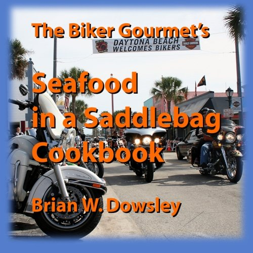 The Biker Gourmet's Seafood in a Saddlebag: Brian W. Dowsley