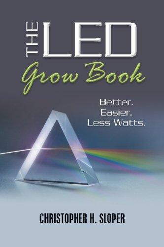 9781482697322: The LED Grow Book: Better. Easier. Less Watts.
