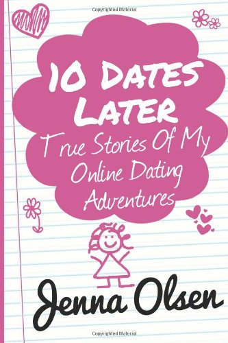 9781482697933: 10 Dates Later: True Stories Of My Online Dating Adventures