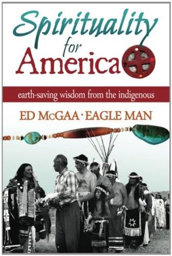 9781482698305: Spirituality for America: Earth-Saving Wisdom From the Indigenous