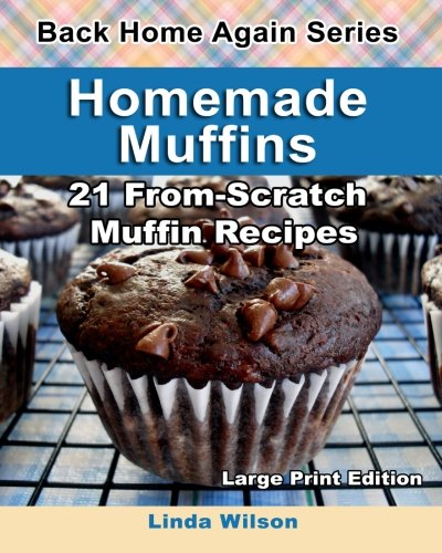 9781482700701: Homemade Muffins: 21 From-Scratch Muffin Recipes (Back Home Again)