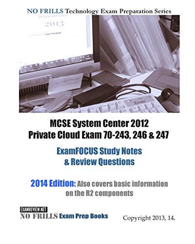 9781482702927: MCSE System Center 2012 Private Cloud Exam 70-243, 246 & 247 ExamFOCUS Study Notes & Review Questions