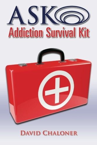 ASK Addiction Survival Kit - Your First Steps to Recovery: David Chaloner