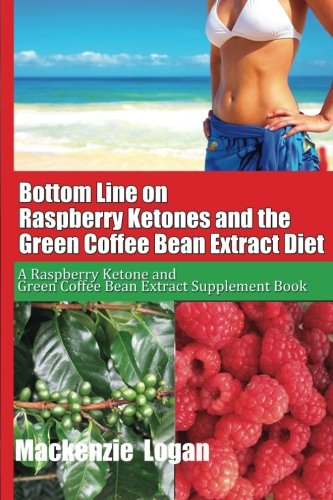 9781482703719: Bottom Line on Raspberry Ketones and the Green Coffee Bean Extract Diet: A Raspberry Ketone and Green Coffee Bean Extract Supplement Book