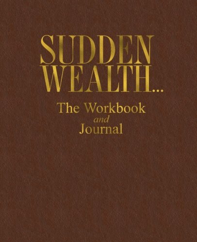 Sudden Wealth. The Workbook and Journal: Rust, David
