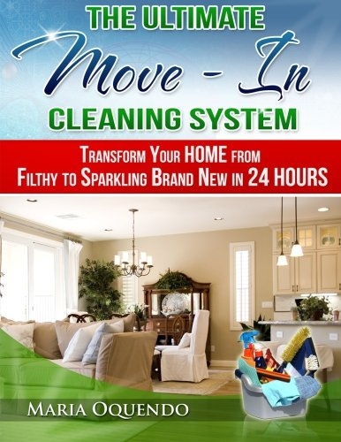 9781482704877: The Ultimate Move-In Cleaning System: Transform Your Home from Filthy to Sparkling Brand New in 24 Hours
