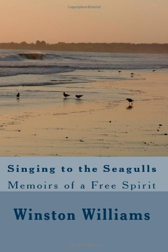 Singing to the Seagulls: Memoirs of a Free Spirit (1482709597) by Williams, Winston; www.marketmaxam.com, Maxam Marketing