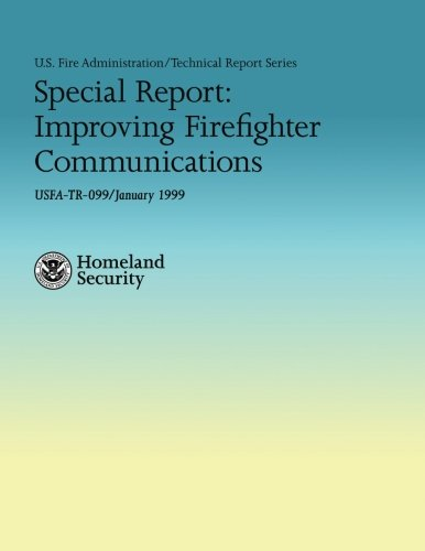 9781482709773: Special Report: Improving Firefighter Communications (U.S. Fire Administration Technical Report 099)