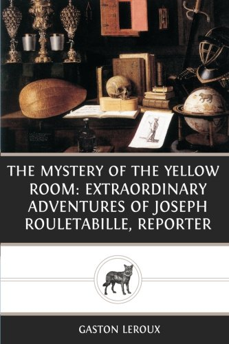 The Mystery Of The Yellow Room: Extraordinary Adventures Of Joseph Rouletabille, Reporter: Gaston ...