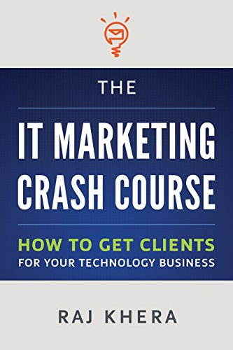 9781482714036: The IT Marketing Crash Course: How to Get Clients for Your Technology Business